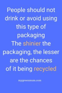 People-should-not-drink-or-avoid-using-this-type-of-packaging-The-shinier-the-packaging-the-lesser-are-the-chances-of-it-being-recycled